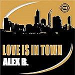 Alex B. Love Is In Town