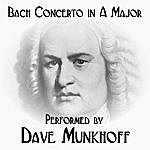 Dave Munkhoff Bach Concerto In A Major