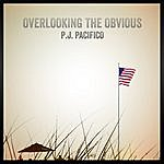 P.J. Pacifico Overlooking The Obvious - Ep