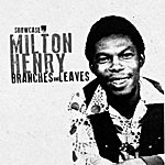 Milton Henry Branches And Leaves (Showcase Album)