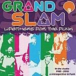 Grand Slam Lifetimers For The Funk (In The Studio 1985-2010, A Retrospective In Funk)
