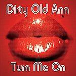 Dirty Old Ann Turn Me On