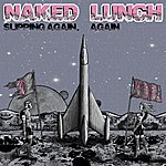 Naked Lunch Slipping Again, Again
