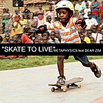 Metaphysics Skate To Live (Feat. Dear Zim)