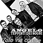 Angelo Dei Teppisti Dei Sogni Volo Via Con Te (25 Successi Da Non Perdere)