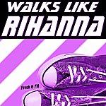 Fresh Walks Like Rihanna