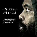 Yussef Ahmed Aboriginal Dreams (Single)