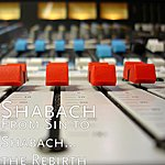 Shabach From Sin To Shabach... The Rebirth