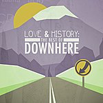Downhere Love & History: The Best Of Downhere