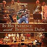 Benjamin Dube In His Presence