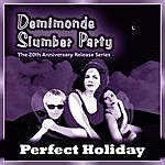 Demimonde Slumber Party Perfect Holiday