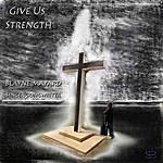 Blayne Mayard Give Us Strength