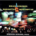 Stephen Gosling Manhattan Impromptus (The Music Of Brian Schober)