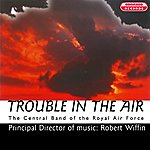 The Central Band Of The Royal Air Force Trouble In The Air