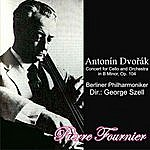 Pierre Fournier A. Dvořák: Concert For Cello And Orchestra In B Minor, Op. 104