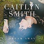 Caitlyn Smith Dream Away