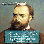 "Arturo Toscanini A. Dvořák: ""From The New World"" Symphony No. 9 In E Minor, Op. 95"