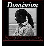 Dominion Betta Mus Come