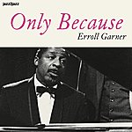 Erroll Garner Only Because