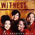 Witness We Give Thanks: The Greatest Hits Of Witness
