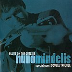 Nuno Mindelis Blues On The Outside (Feat. Double Trouble)