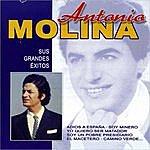 Antonio Molina Antonio Molino: Sus Grandes Exitos