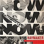 Haymaker Now Now Now
