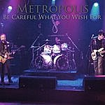 Metropolis Be Careful What You Wish For