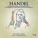 """Munich Chamber Orchestra Handel: Concerto For Organ And Orchestra No. 13 In F Major, Op. 4 """"The Cuckoo And The Nightingale"""", Hmv 295 (Digitally Remastered)"""