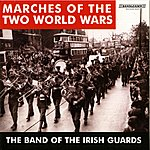 The Band Of The Irish Guards Marches Of The Two World Wars