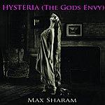 Max Sharam Hysteria (The Gods Envy)