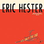 Eric Hester It's Only The End