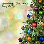 Doug Astrop Holiday Sounds: Expanded Edition (Christmas Music And Other Holiday Songs Reimagined)