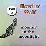 Howlin' Wolf Moanin' In The Moonlight, Pt. 2