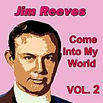 Jim Reeves Come Into My World, Vol. 2
