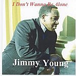 Jimmy Young I Don't Wanna Be Alone