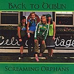 Screaming Orphans Back To Dublin