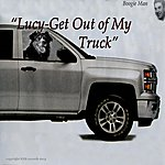 Boogie Man Lucy - Get Out Of My Truck - Single