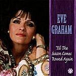 Eve Graham 'til The Season Comes 'round Again
