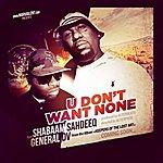 Shabaam Sahdeeq U Don't Want None (Feat. General Dv) - Single