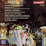 Detroit Symphony Orchestra Chadwick: Symphony No. 3 - Barber: Two Orchestral Excerpts From Vanessa, Music For A Scene From Shelley & Medea's Meditation And Dance Of Vengeance