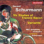 BBC Symphony Orchestra Schurmann: 6 Studies Of Francis Bacon & Variants