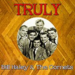 Bill Haley & His Comets Truly Bill Haley The Comets
