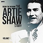 Artie Shaw & His Orchestra Begin The Beguine - The Artie Shaw Story, Vol. 1