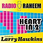 Radio Raheem Heart In 2 (Feat. Larry Hawkins)