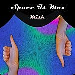 Space Is Max Mish