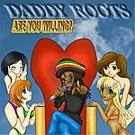 Daddy Roots Are You Willing?