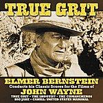 Elmer Bernstein True Grit (Elmer Bernstein Conducts His Classic Scores For The Films Of John Wayne)