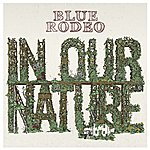 Blue Rodeo In Our Nature