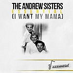 The Andrews Sisters Essential (I Want My Mama) (Live)
